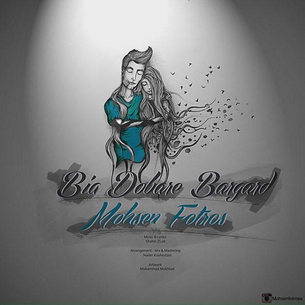 Mohsen Fotros - Bia Dobare Bargard