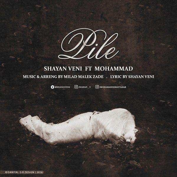 Shayan Veni - Pile (Ft Mohammad)