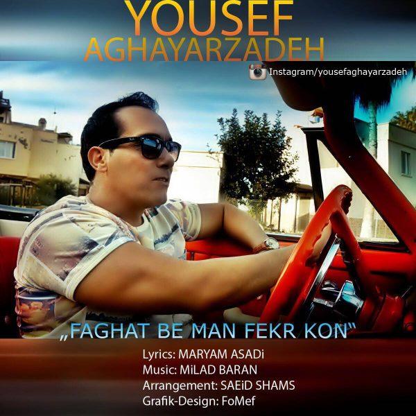 Yousef Aghayarzadeh - Faghat Be Man Fekr Kon