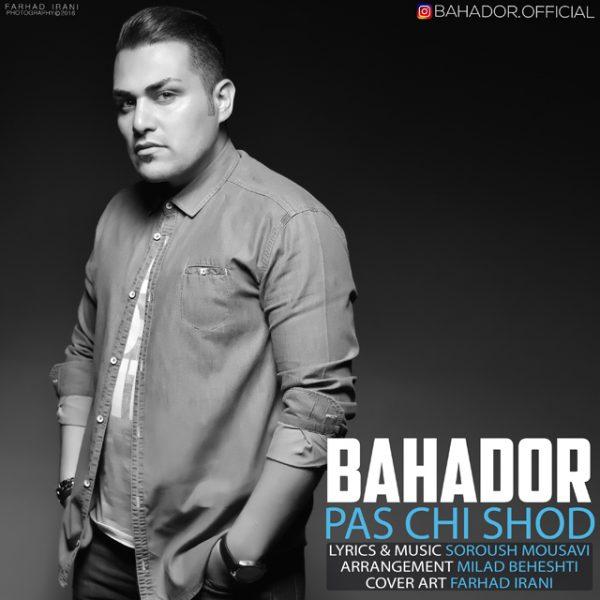 Bahador - Pas Chi Shod