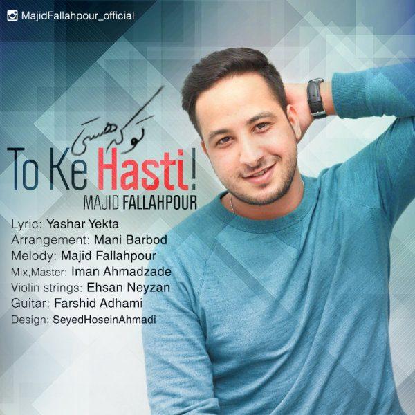 Majid Falahpour - To Ke Hasti