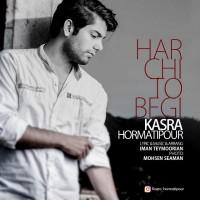 Kasra-Hormatipour-Har-Chi-To-Begi