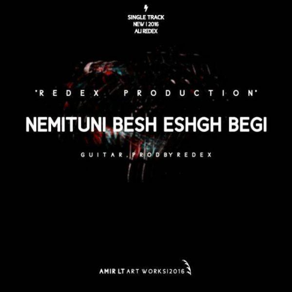 Ali Redex - Nemituni Besh Eshgh Begi