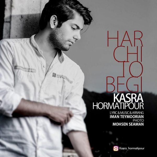 Kasra Hormatipour - Har Chi To Begi
