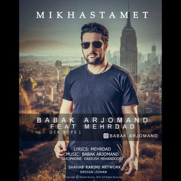 Babak Arjomand - Mikhastamet (Ft. Mehrdad)