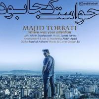 Majid-Torbati-Havaset-Koja-Bud