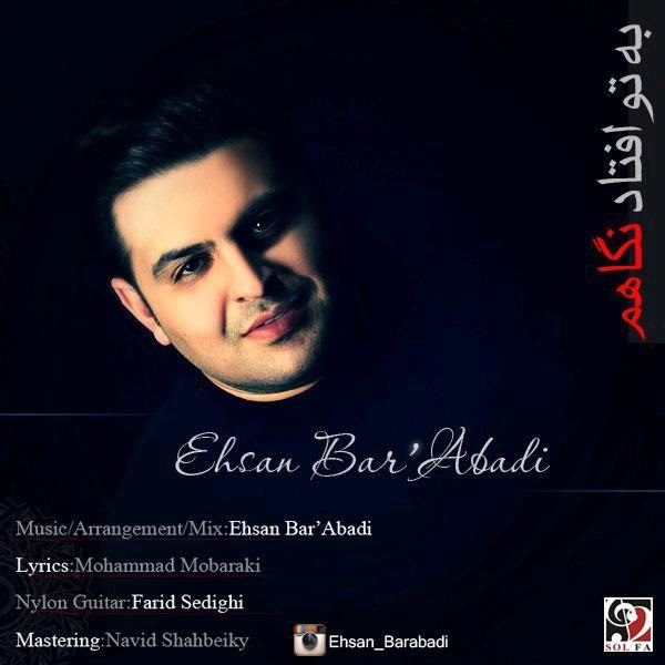 Ehsan BarAbadi - Be To Oftad Negaham