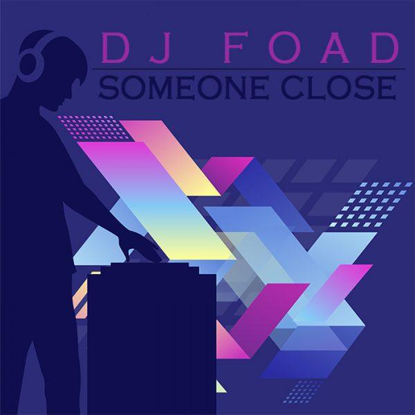 DJ Foad - Someone Close