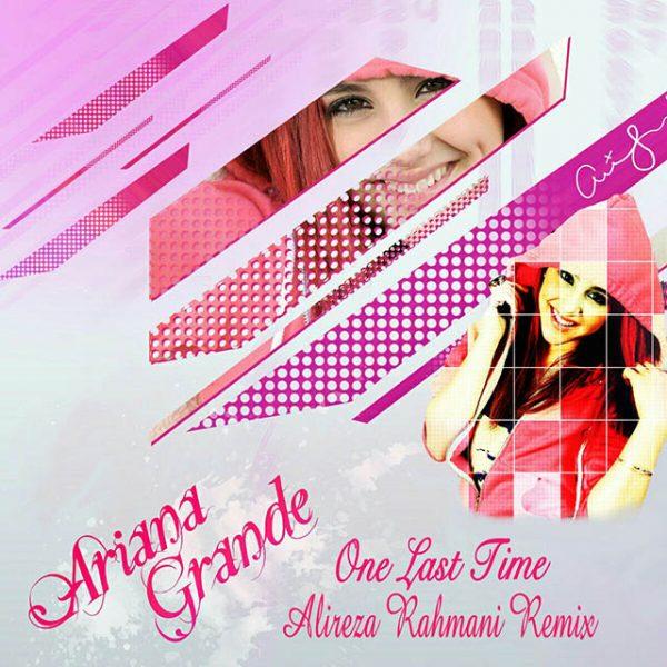 Ariana Grande - One Last Time (Alireza Rahmani Remix)