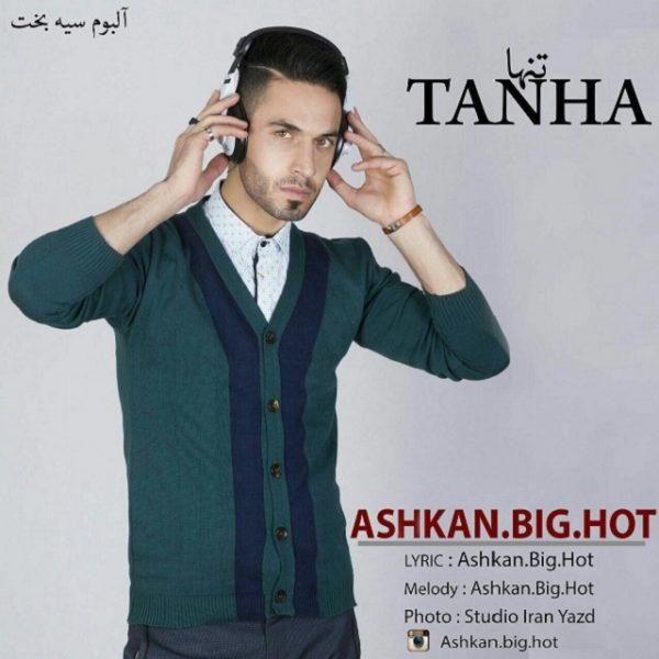 Ashkan Big Hot - Tanha