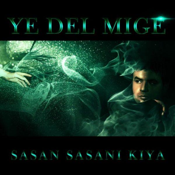 Sasan Sasani Kiya - Ye Del Mige
