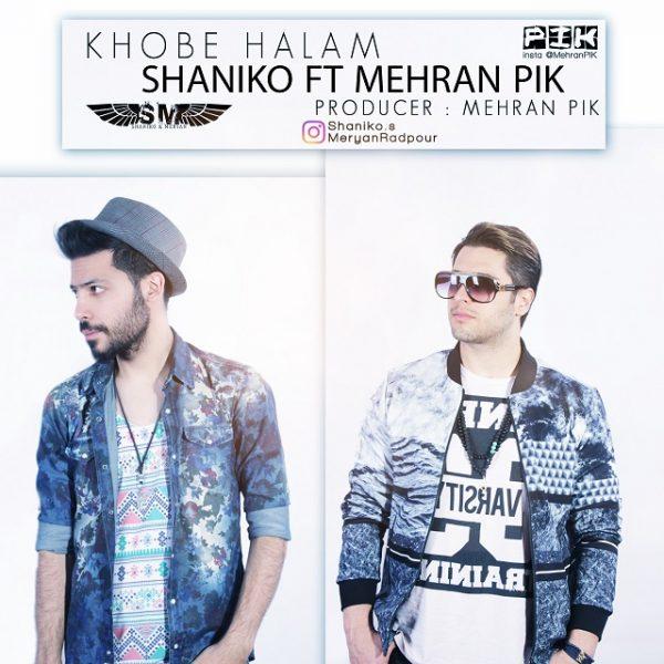 Shaniko - Khobe Halam (Ft Mehran Pik)