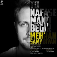 Mehran Samadiyan – To Nafase Mano Begir