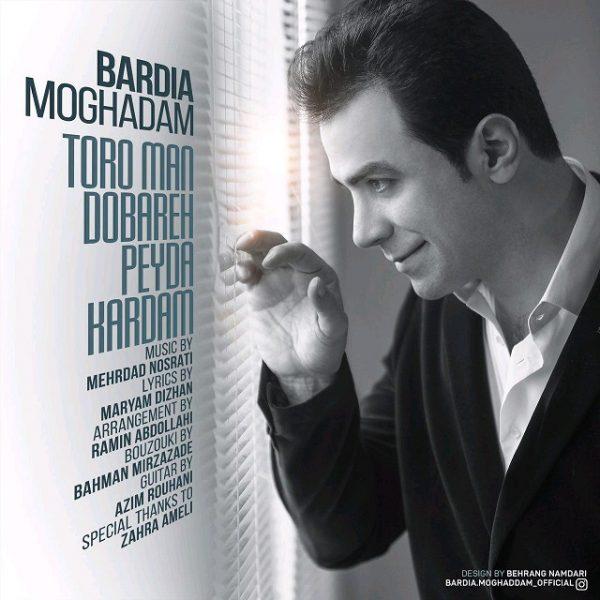 Bardia Moghaddam - Toro Man Dobareh Peyda Kardam