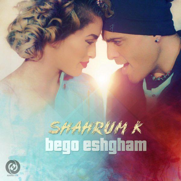 Shahrum K - Bego Eshgham