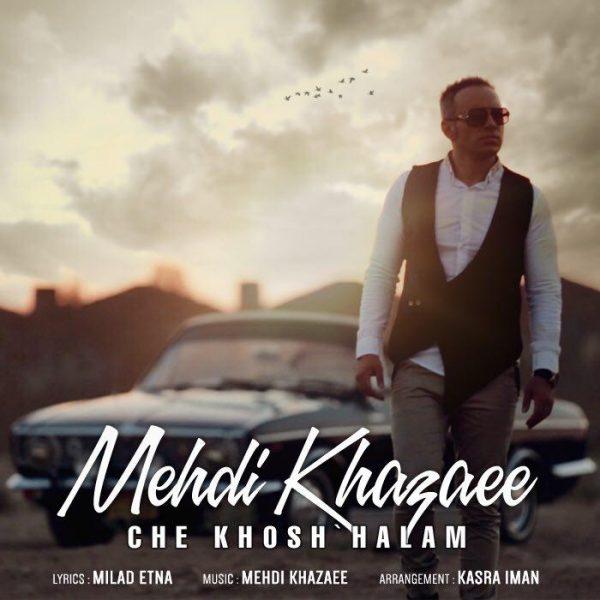 Mehdi Khazaee - Che Khosh Halam