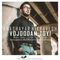 Khashayar Nikravesh – Vojoodam Toyi