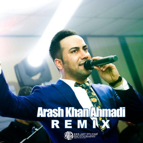 Arash Khan Ahmadi - Remix