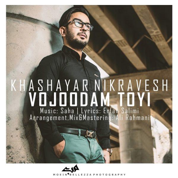 Khashayar Nikravesh - Vojoodam Toyi
