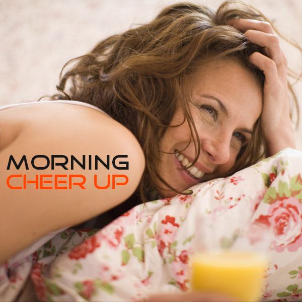 Morning Cheer Up
