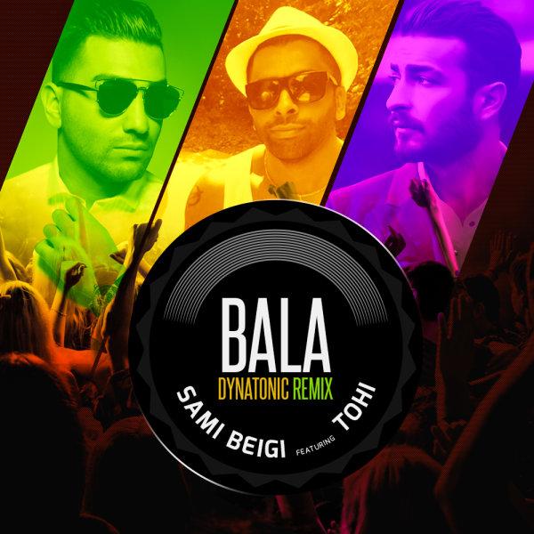 Sami Beigi & Tohi - Bala (Dynatonic Remix)