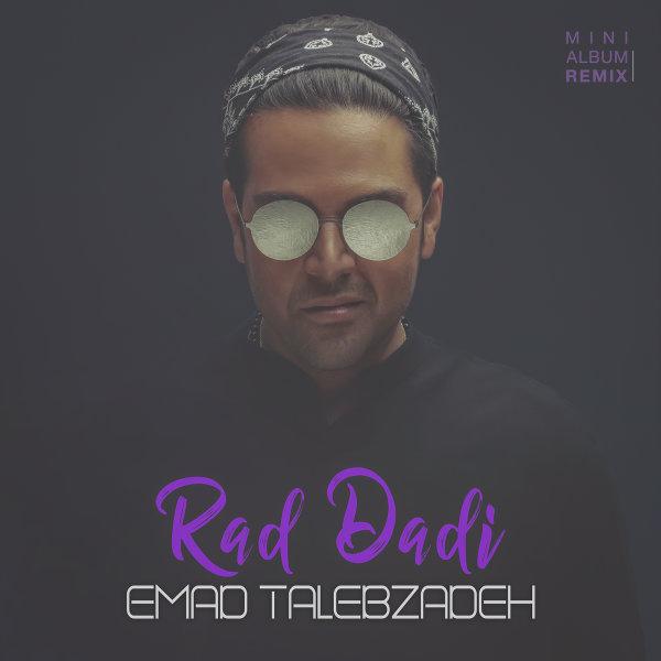 Emad Talebzadeh - Rad Dadi (Arteen Zamani Remix)