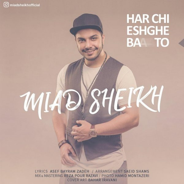 Miad Sheikh - Harchi Eshghe Ba To