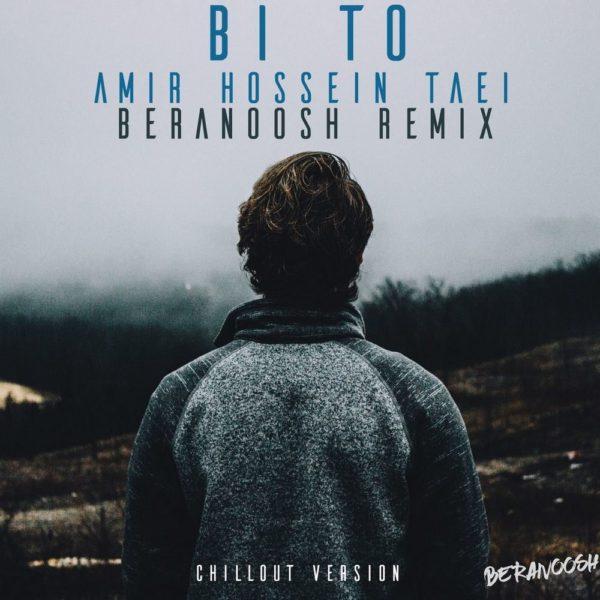 Amir Hossein Taei - Bi To (Beranoosh Remix)