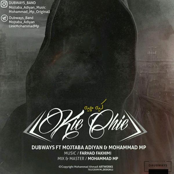 Dubways - Kie Chie (Ft. Mojtaba Adiyan & Mohammad Mp)