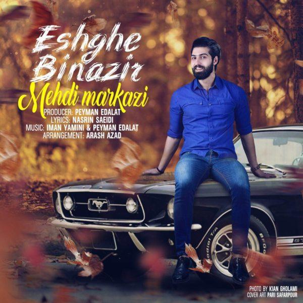 Mehdi Markazi - Eshghe Binazir