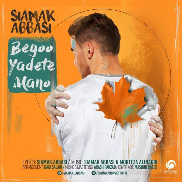 Siamak Abbasi - Begoo Yadete Mano
