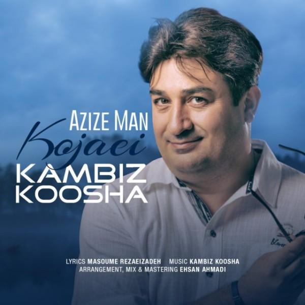 Kambiz Koosha - Azize Man Kojaei