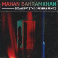 Mahan Bahram Khan – Sedaye Pat (Thisispeyman Remix)